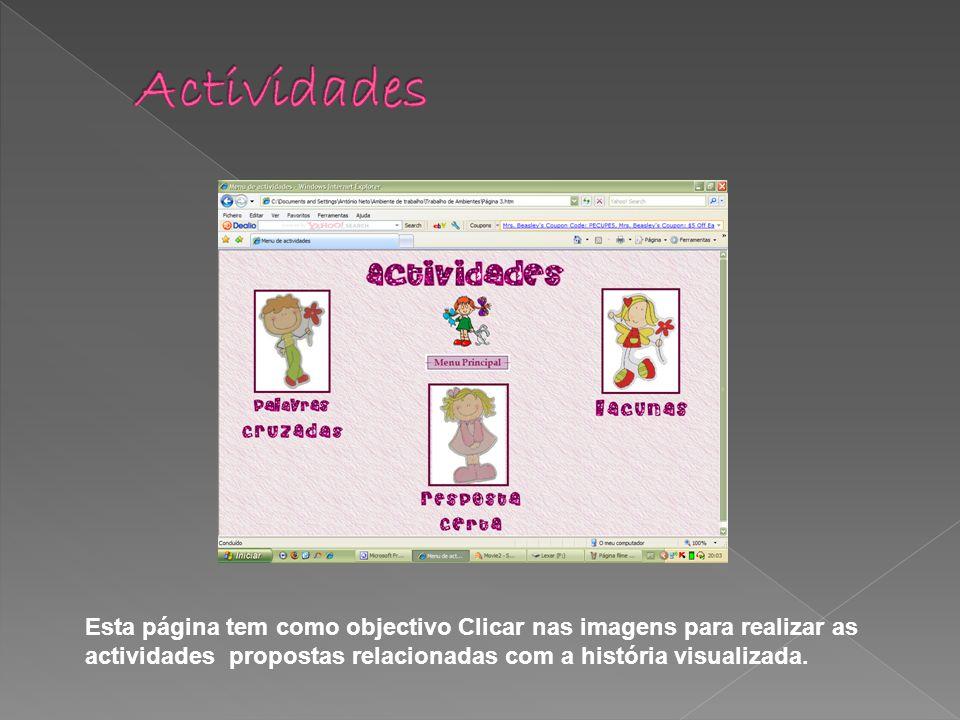 Esta página tem como objectivo Clicar nas imagens para realizar as actividades propostas relacionadas com a história visualizada.