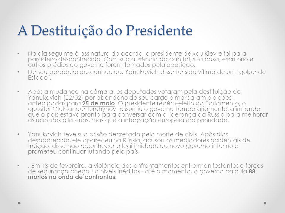 A Destituição do Presidente No dia seguinte à assinatura do acordo, o presidente deixou Kiev e foi para paradeiro desconhecido.