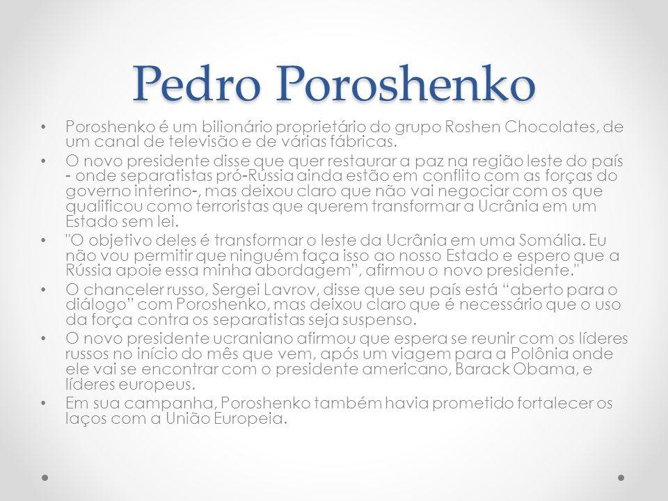 Pedro Poroshenko Poroshenko é um bilionário proprietário do grupo Roshen Chocolates, de um canal de televisão e de várias fábricas.