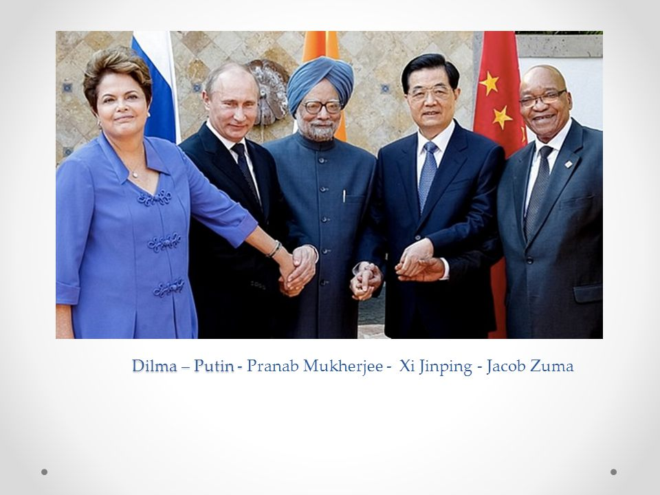 Dilma – Putin - Dilma – Putin - Pranab Mukherjee - Xi Jinping - Jacob Zuma
