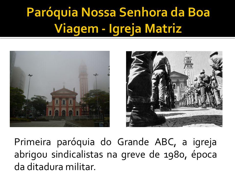 Primeira paróquia do Grande ABC, a igreja abrigou sindicalistas na greve de 1980, época da ditadura militar.