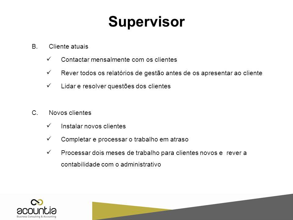 Supervisor B.Cliente atuais Contactar mensalmente com os clientes Rever todos os relatórios de gestão antes de os apresentar ao cliente Lidar e resolv
