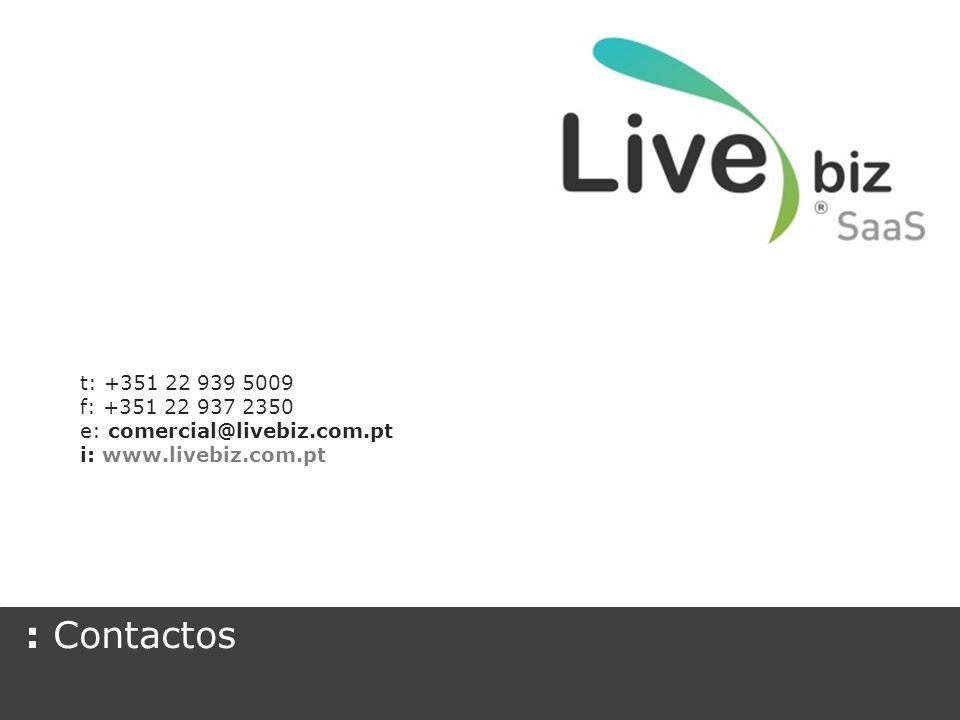 : Contactos t: +351 22 939 5009 f: +351 22 937 2350 e: comercial@livebiz.com.pt i: www.livebiz.com.pt
