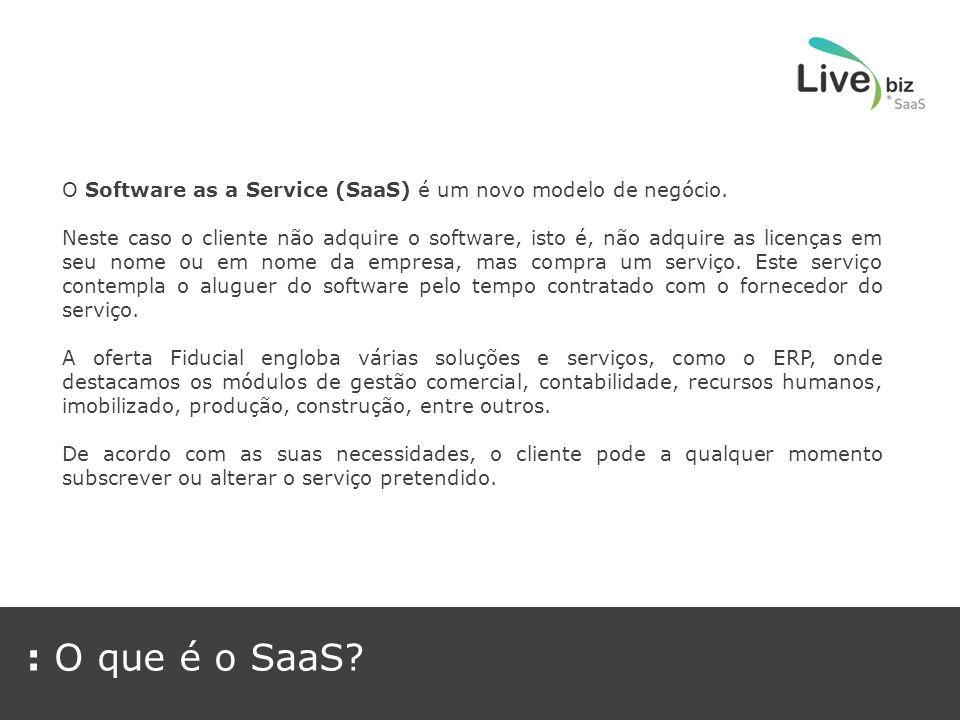 : Vantagens das Soluções SaaS Das vantagens destacamos: - Mobilidade – Acesso aos dados em qualquer lado e a qualquer hora bastando uma ligação à internet.