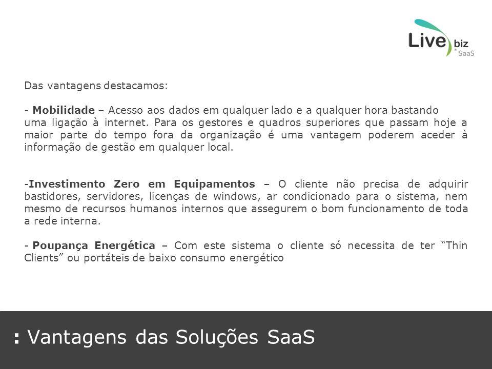 : Vantagens das Soluções SaaS Das vantagens destacamos: - Maior Segurança – Os dados encontram-se em ambiente isolado de datacenter, com toda a segurança que um serviço profissional pode apresentar.