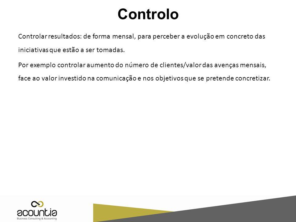 Controlo Controlar resultados: de forma mensal, para perceber a evolução em concreto das iniciativas que estão a ser tomadas. Por exemplo controlar au
