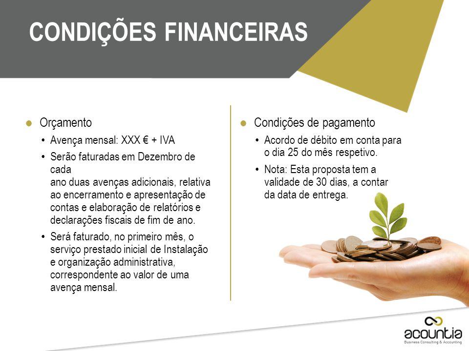 CONDIÇÕES FINANCEIRAS ● Orçamento Avença mensal: XXX € + IVA Serão faturadas em Dezembro de cada ano duas avenças adicionais, relativa ao encerramento