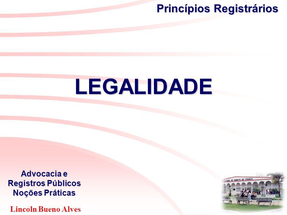 Lincoln Bueno Alves Advocacia e Registros Públicos Noções Práticas Princípios Registrários LEGALIDADE