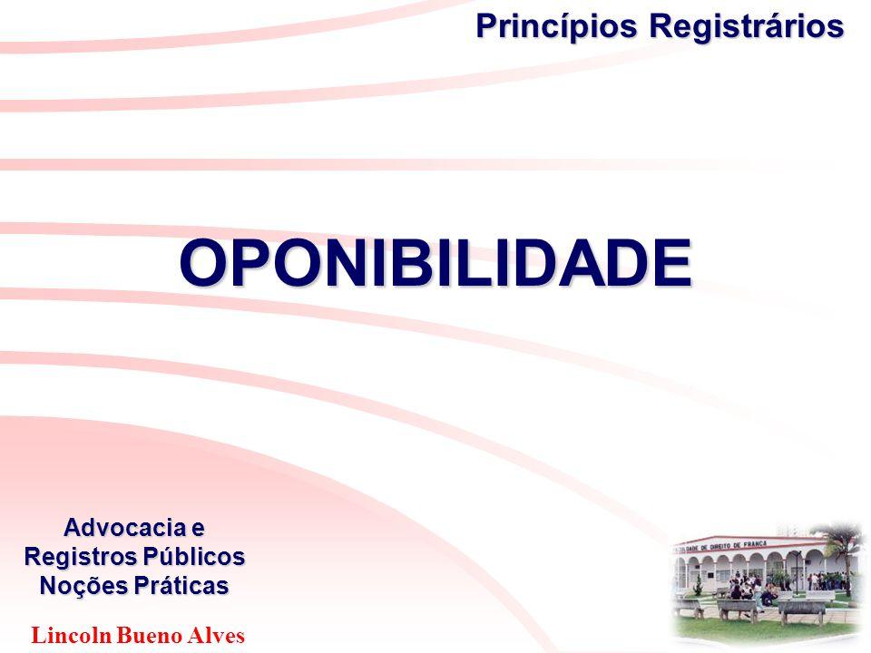 Lincoln Bueno Alves Advocacia e Registros Públicos Noções Práticas Princípios Registrários OPONIBILIDADE