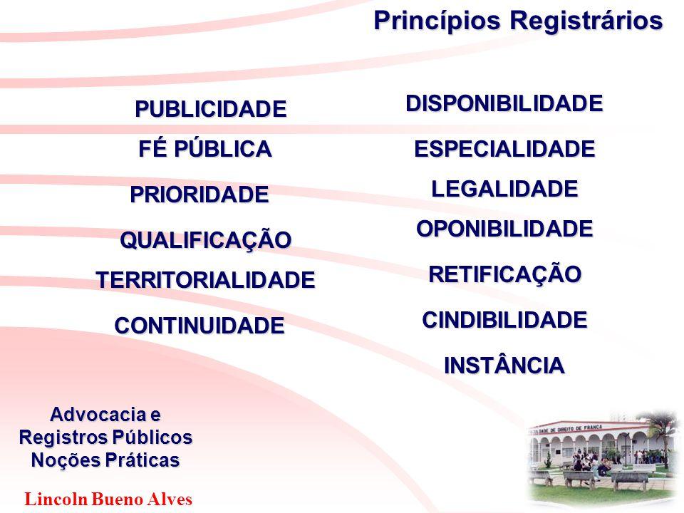 Lincoln Bueno Alves Advocacia e Registros Públicos Noções Práticas PUBLICIDADE DISPONIBILIDADE FÉ PÚBLICA PRIORIDADE QUALIFICAÇÃO TERRITORIALIDADE CON
