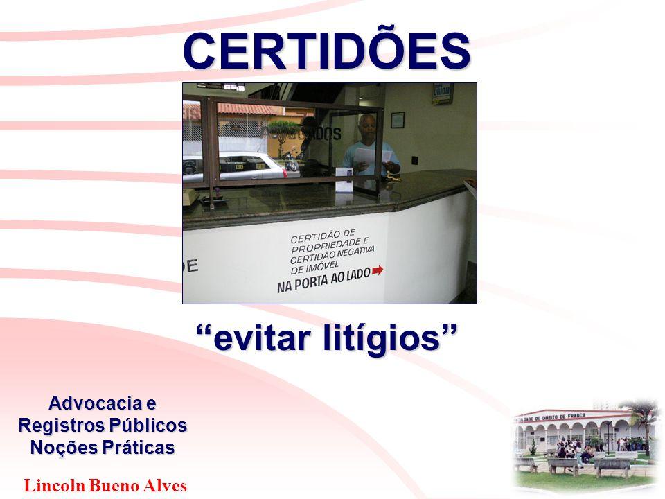 """Lincoln Bueno Alves Advocacia e Registros Públicos Noções Práticas CERTIDÕES """"evitar litígios"""""""