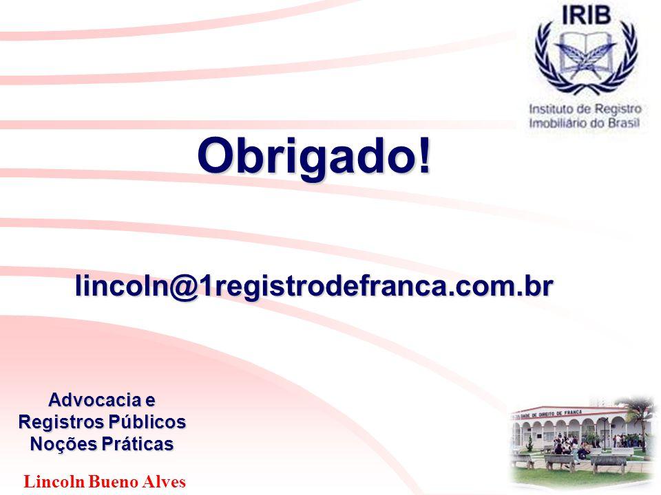 Lincoln Bueno Alves Advocacia e Registros Públicos Noções Práticas Obrigado!lincoln@1registrodefranca.com.br
