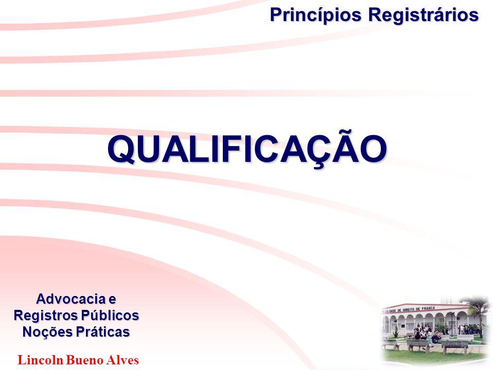 Lincoln Bueno Alves Advocacia e Registros Públicos Noções Práticas PUBLICIDADE DISPONIBILIDADE FÉ PÚBLICA PRIORIDADE QUALIFICAÇÃO TERRITORIALIDADE CONTINUIDADE ESPECIALIDADE LEGALIDADE OPONIBILIDADE RETIFICAÇÃO CINDIBILIDADE INSTÂNCIA Princípios Registrários