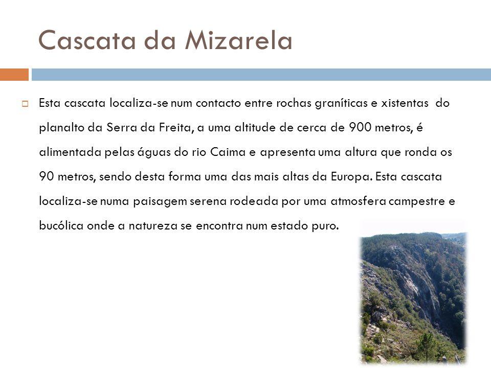 Cascata da Mizarela  Esta cascata localiza-se num contacto entre rochas graníticas e xistentas do planalto da Serra da Freita, a uma altitude de cerc