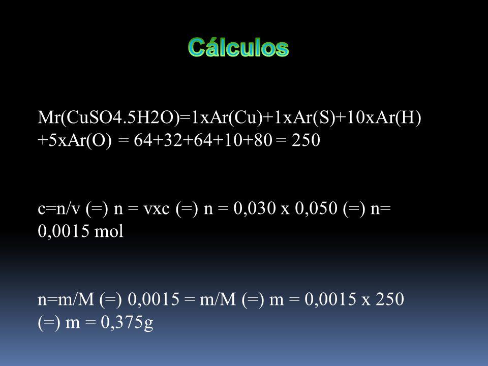 Mr(CuSO4.5H2O)=1xAr(Cu)+1xAr(S)+10xAr(H) +5xAr(O) = 64+32+64+10+80 = 250 c=n/v (=) n = vxc (=) n = 0,030 x 0,050 (=) n= 0,0015 mol n=m/M (=) 0,0015 =