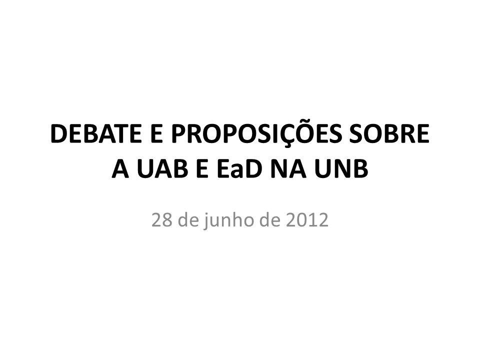 DEBATE E PROPOSIÇÕES SOBRE A UAB E EaD NA UNB 28 de junho de 2012