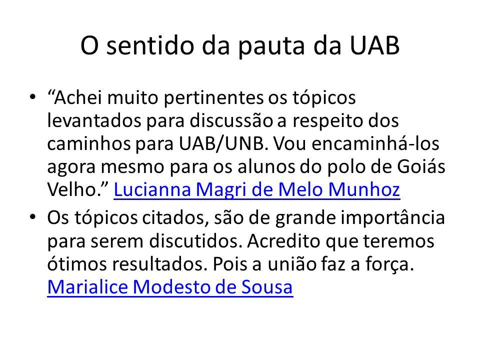 O sentido da pauta da UAB Achei muito pertinentes os tópicos levantados para discussão a respeito dos caminhos para UAB/UNB.