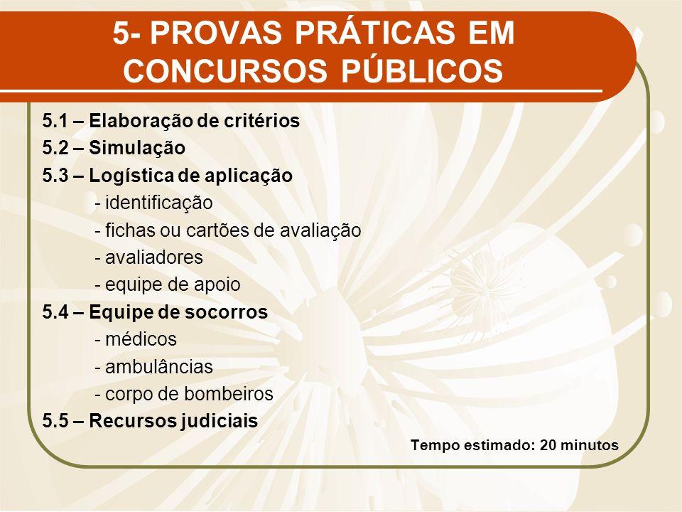 5- PROVAS PRÁTICAS EM CONCURSOS PÚBLICOS 5.1 – Elaboração de critérios 5.2 – Simulação 5.3 – Logística de aplicação - identificação - fichas ou cartõe
