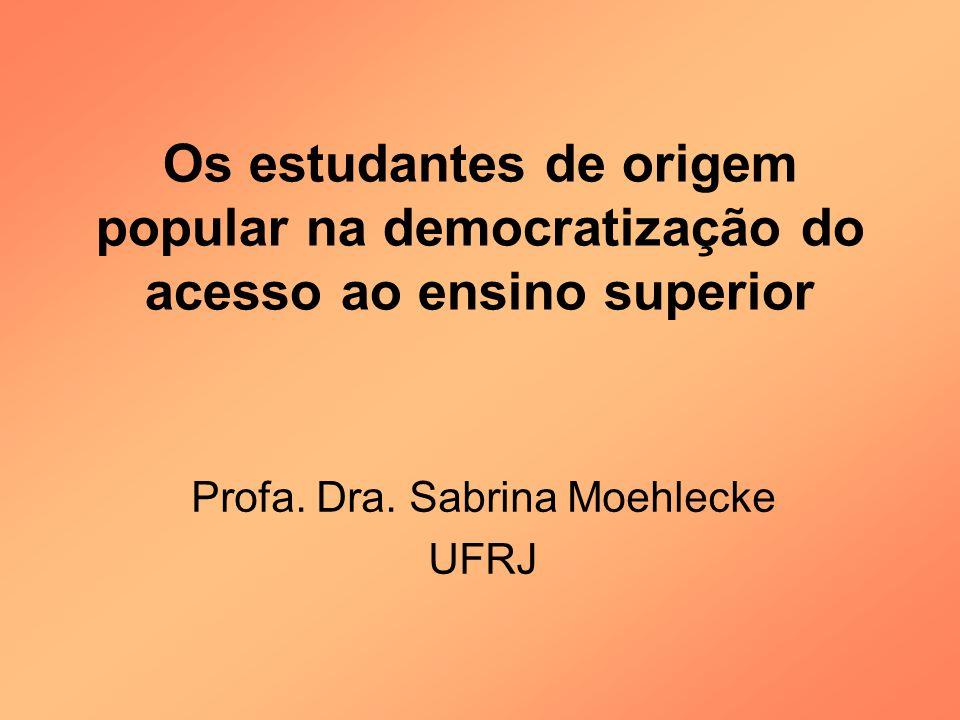 Os estudantes de origem popular na democratização do acesso ao ensino superior Profa. Dra. Sabrina Moehlecke UFRJ