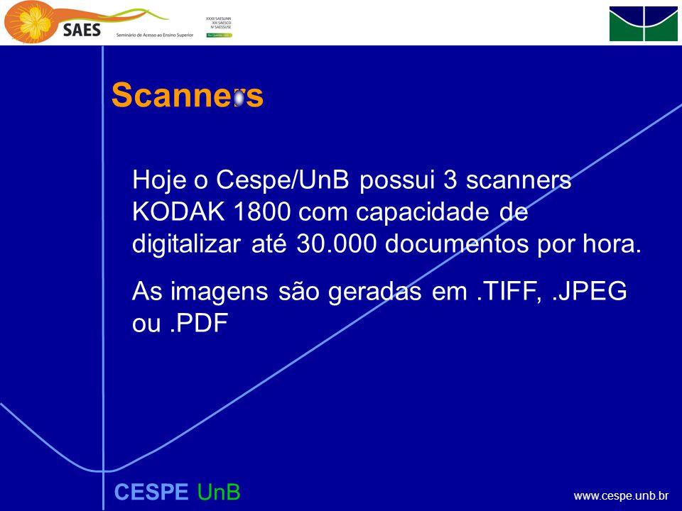 www.cespe.unb.br Scanners CESPE UnB Hoje o Cespe/UnB possui 3 scanners KODAK 1800 com capacidade de digitalizar até 30.000 documentos por hora.