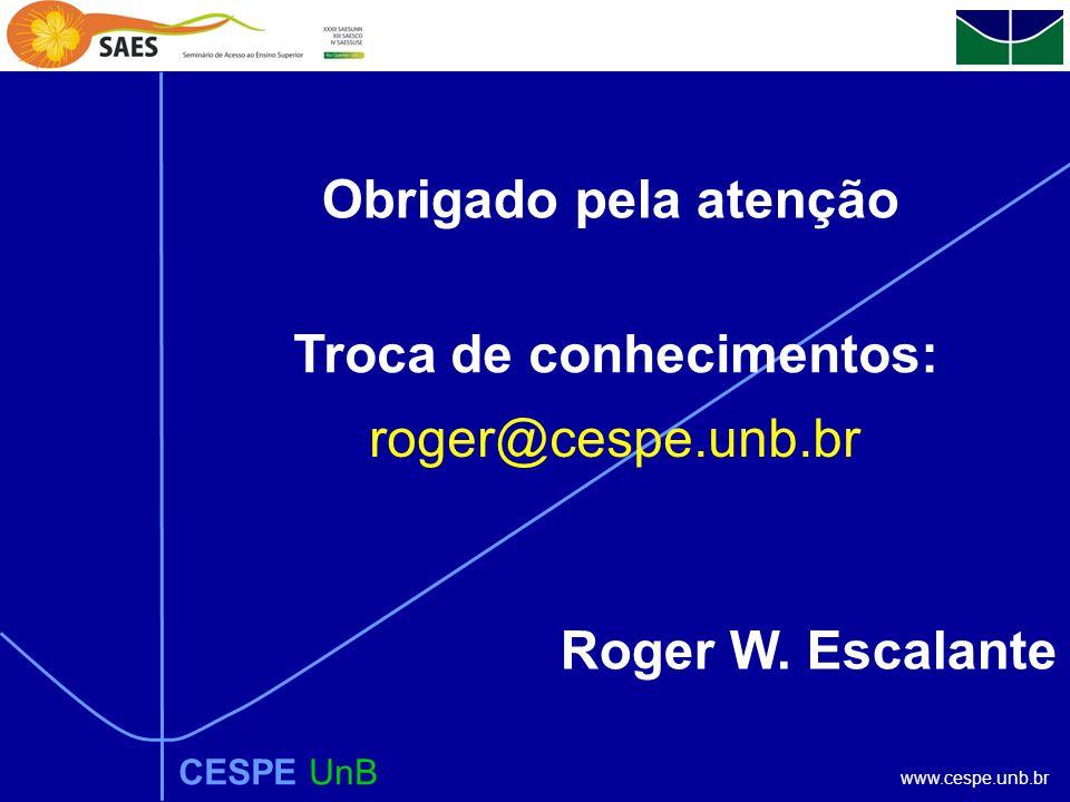 www.cespe.unb.br Obrigado pela atenção roger@cespe.unb.br Troca de conhecimentos: CESPE UnB Roger W.