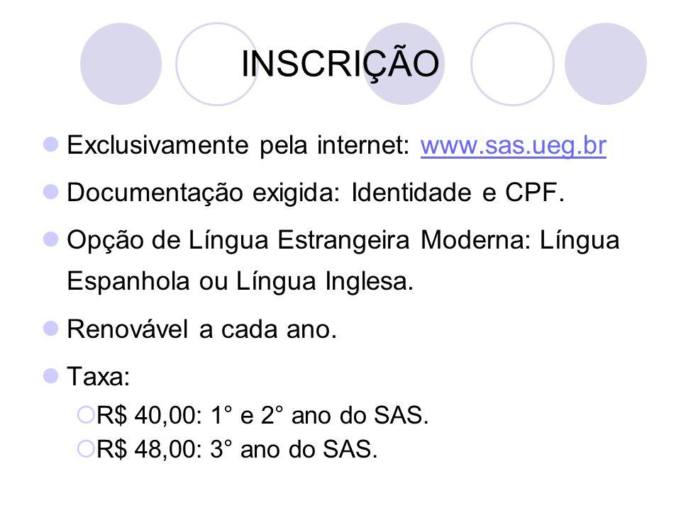 INSCRIÇÃO Exclusivamente pela internet: www.sas.ueg.brwww.sas.ueg.br Documentação exigida: Identidade e CPF. Opção de Língua Estrangeira Moderna: Líng
