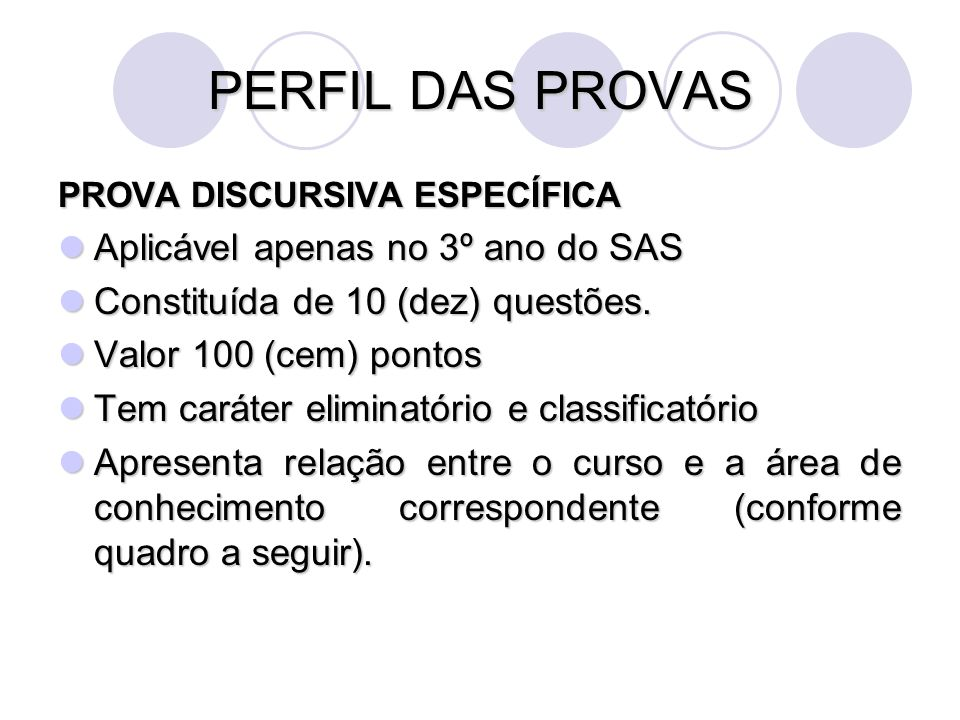 PERFIL DAS PROVAS PROVA DISCURSIVA ESPECÍFICA Aplicável apenas no 3º ano do SAS Aplicável apenas no 3º ano do SAS Constituída de 10 (dez) questões. Co