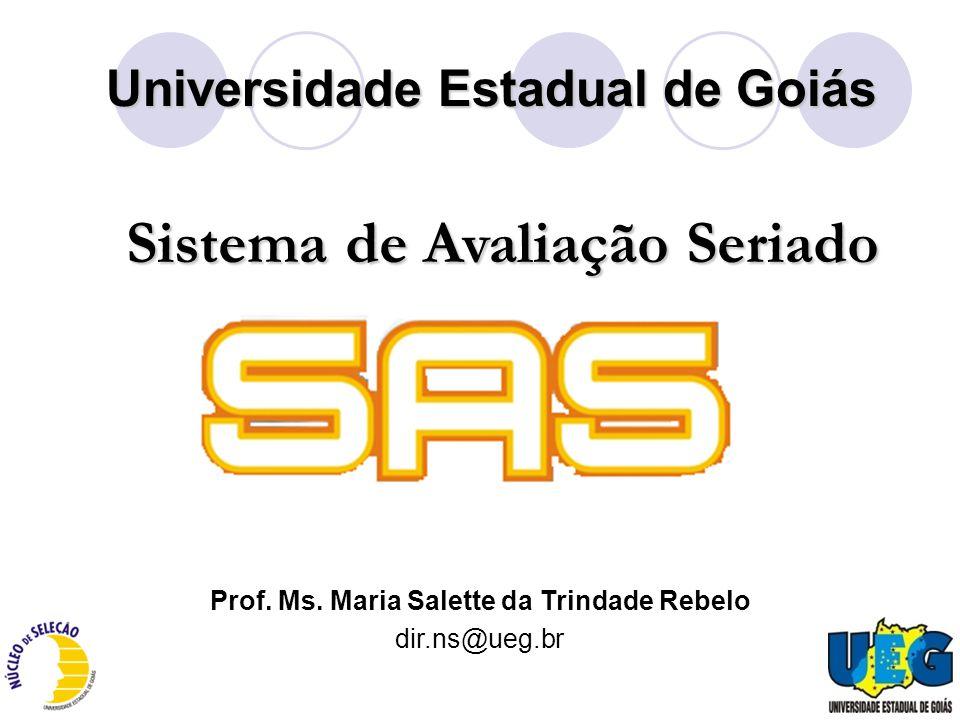 Universidade Estadual de Goiás Sistema de Avaliação Seriado Prof. Ms. Maria Salette da Trindade Rebelo dir.ns@ueg.br