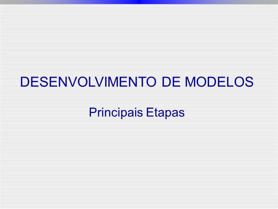 DESENVOLVIMENTO DE MODELOS Principais Etapas