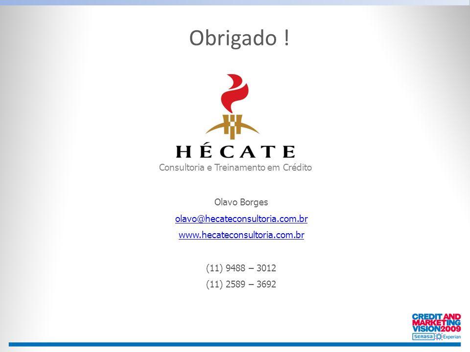 Olavo Borges olavo@hecateconsultoria.com.br www.hecateconsultoria.com.br (11) 9488 – 3012 (11) 2589 – 3692 Consultoria e Treinamento em Crédito Obriga
