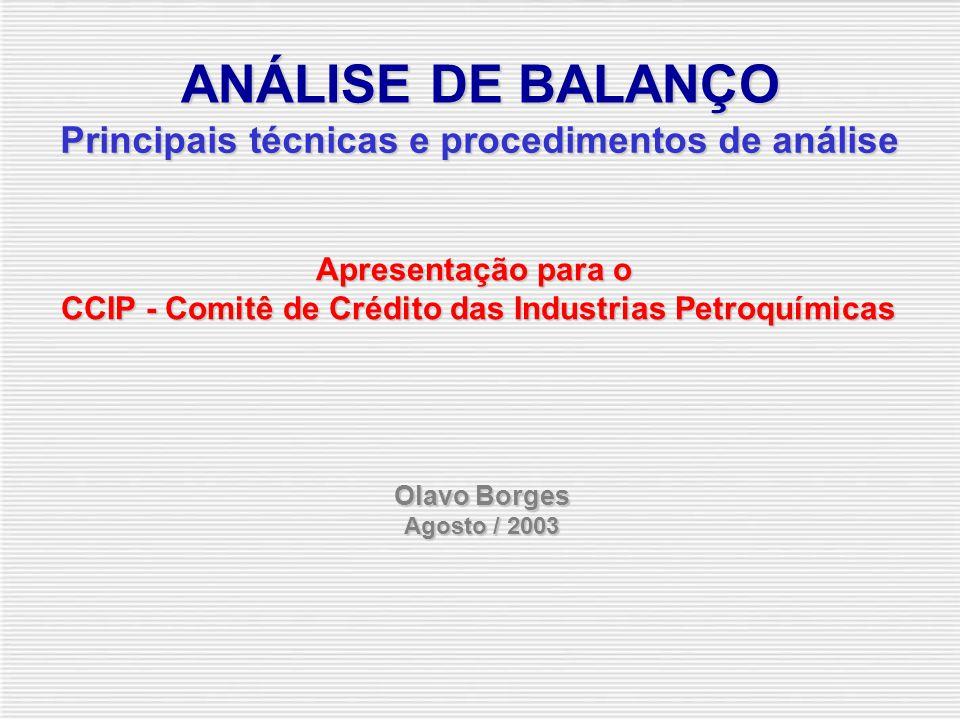 ANÁLISE DE BALANÇO Olavo Borges Agosto / 2003 Principais técnicas e procedimentos de análise Apresentação para o CCIP - Comitê de Crédito das Industrias Petroquímicas