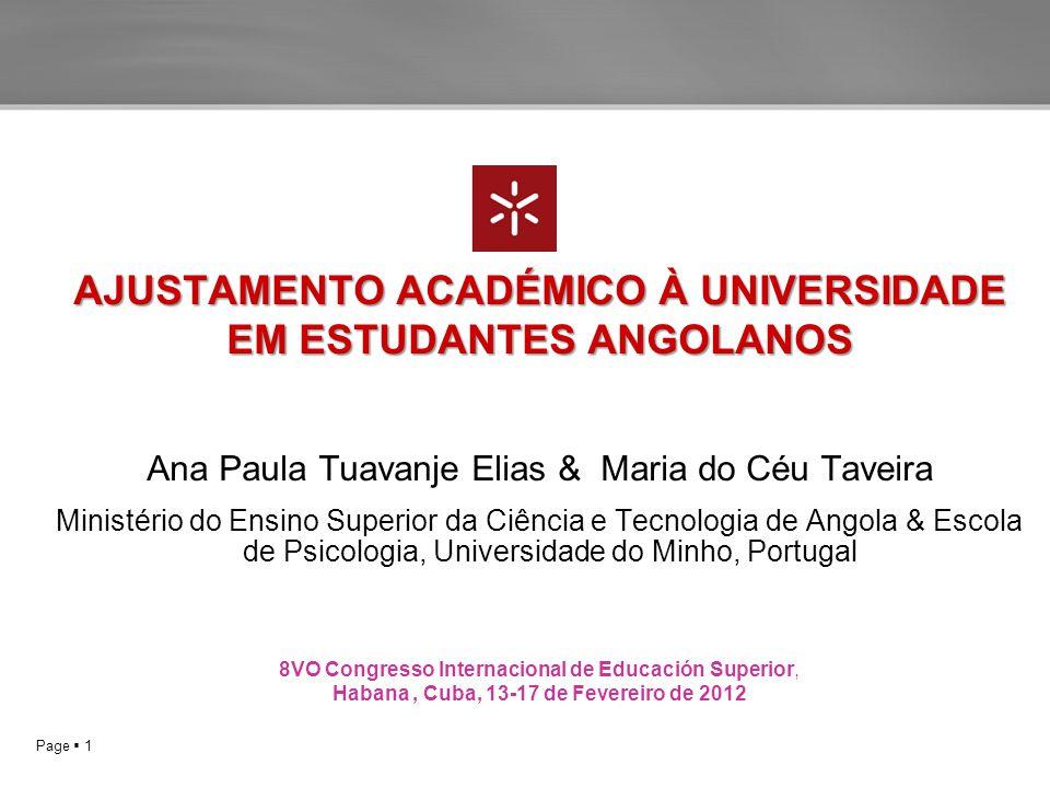 Page  1 AJUSTAMENTO ACADÉMICO À UNIVERSIDADE EM ESTUDANTES ANGOLANOS Ana Paula Tuavanje Elias & Maria do Céu Taveira Ministério do Ensino Superior da