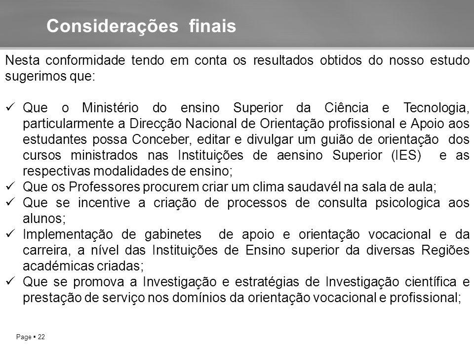 Page  22 Considerações finais Nesta conformidade tendo em conta os resultados obtidos do nosso estudo sugerimos que: Que o Ministério do ensino Super