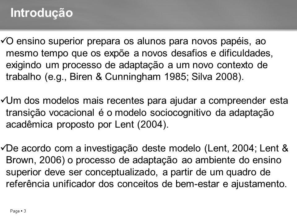 Page  3 Introdução O ensino superior prepara os alunos para novos papéis, ao mesmo tempo que os expõe a novos desafios e dificuldades, exigindo um processo de adaptação a um novo contexto de trabalho (e.g., Biren & Cunningham 1985; Silva 2008).