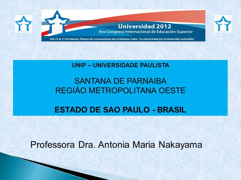 UNIP – UNIVERSIDADE PAULISTA SANTANA DE PARNAIBA REGIÁO METROPOLITANA OESTE ESTADO DE SAO PAULO - BRASIL Professora Dra. Antonia Maria Nakayama