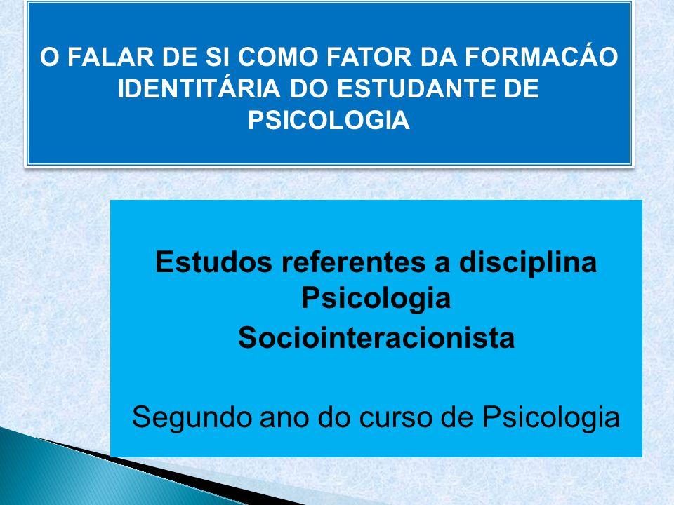Estudos referentes a disciplina Psicologia Sociointeracionista Segundo ano do curso de Psicologia O FALAR DE SI COMO FATOR DA FORMACÁO IDENTITÁRIA DO