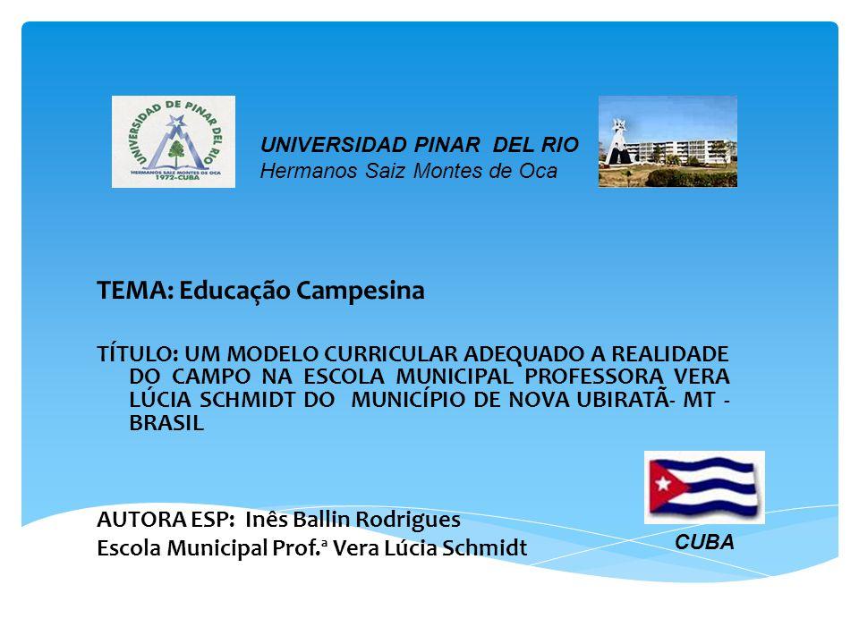 TEMA: Educação Campesina TÍTULO: UM MODELO CURRICULAR ADEQUADO A REALIDADE DO CAMPO NA ESCOLA MUNICIPAL PROFESSORA VERA LÚCIA SCHMIDT DO MUNICÍPIO DE