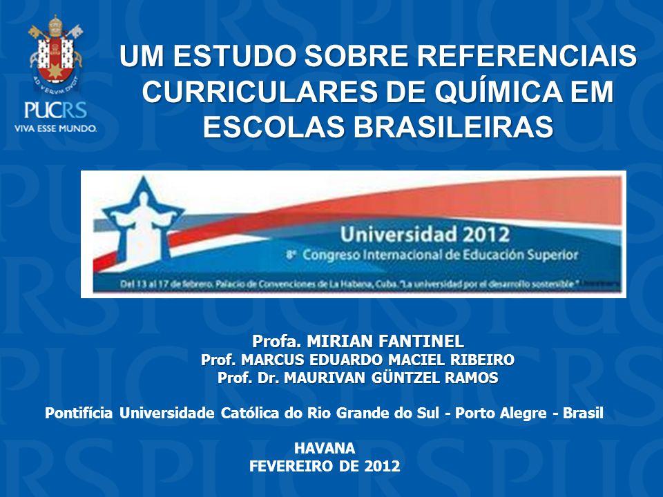 UM ESTUDO SOBRE REFERENCIAIS CURRICULARES DE QUÍMICA EM ESCOLAS BRASILEIRAS Profa. MIRIAN FANTINEL Prof. MARCUS EDUARDO MACIEL RIBEIRO Prof. Dr. MAURI