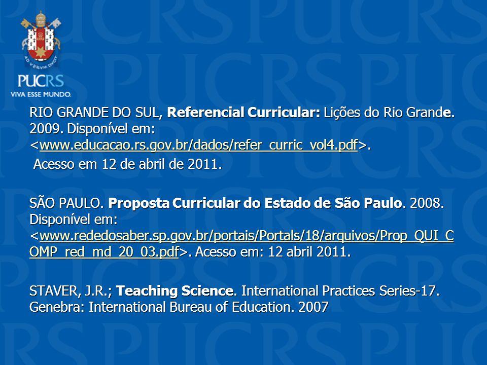 RIO GRANDE DO SUL, Referencial Curricular: Lições do Rio Grande. 2009. Disponível em:. www.educacao.rs.gov.br/dados/refer_curric_vol4.pdf Acesso em 12