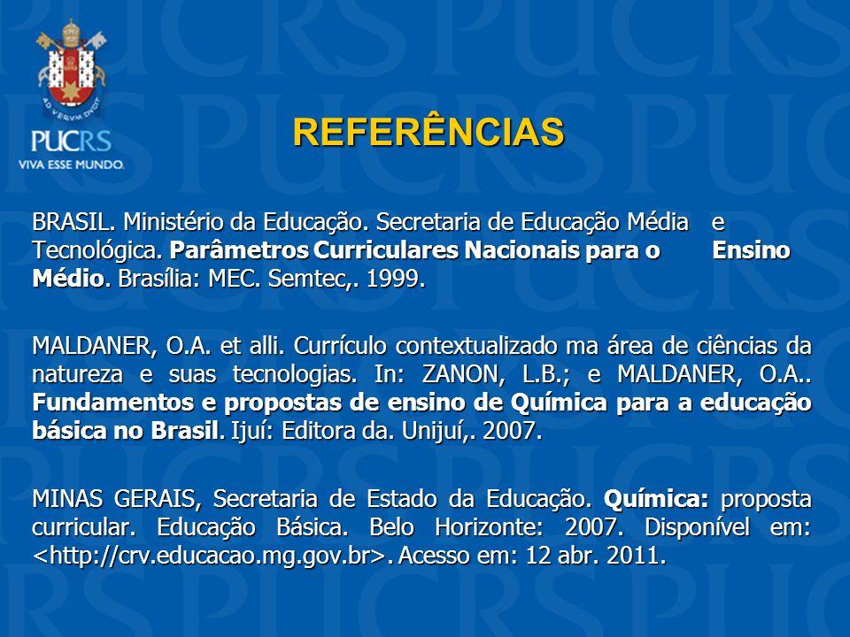 REFERÊNCIAS BRASIL. Ministério da Educação. Secretaria de Educação Média e Tecnológica. Parâmetros Curriculares Nacionais para o Ensino Médio. Brasíli