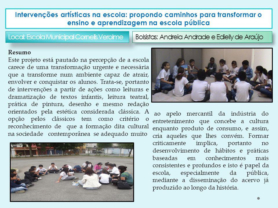 Intervenções artísticas na escola: propondo caminhos para transformar o ensino e aprendizagem na escola pública Bolsistas: Andreia Andrade e Edielly d