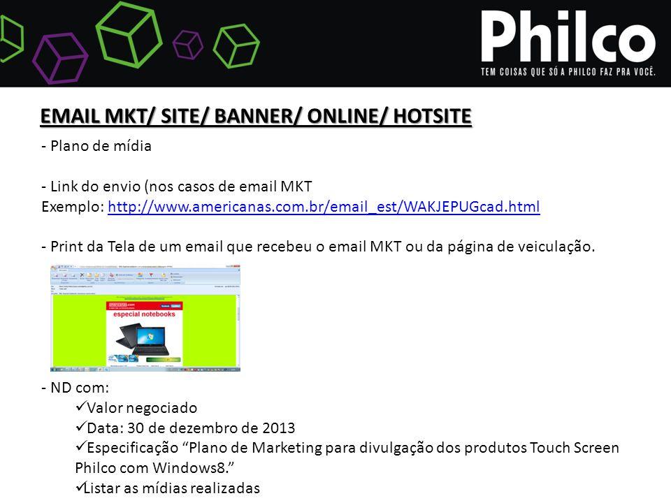 EMAIL MKT/ SITE/ BANNER/ ONLINE/ HOTSITE - Plano de mídia - Link do envio (nos casos de email MKT Exemplo: http://www.americanas.com.br/email_est/WAKJEPUGcad.htmlhttp://www.americanas.com.br/email_est/WAKJEPUGcad.html - Print da Tela de um email que recebeu o email MKT ou da página de veiculação.
