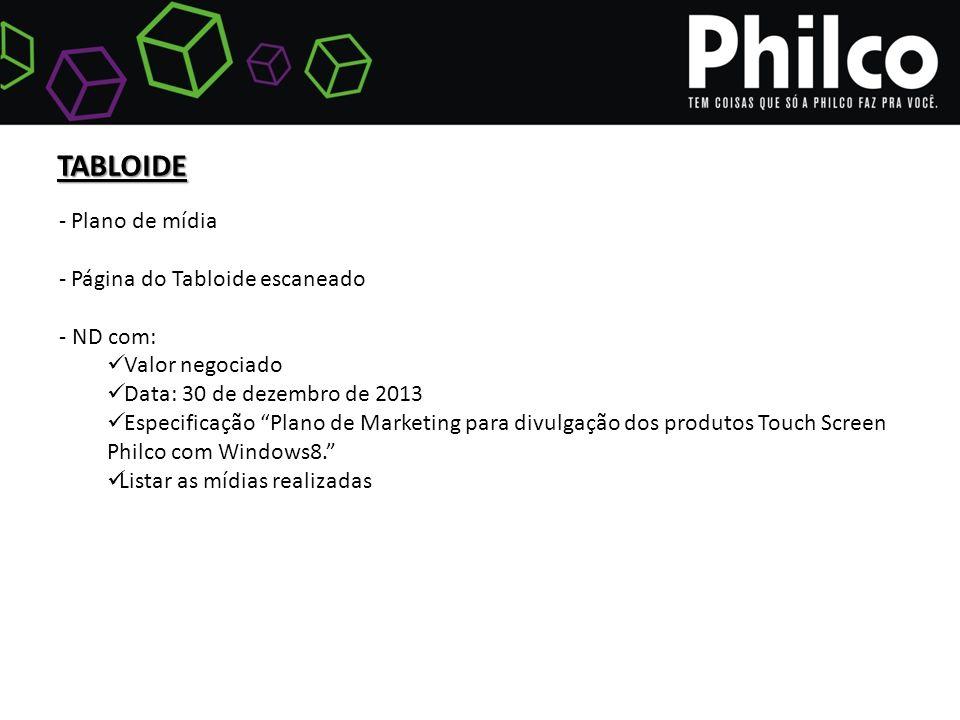 TABLOIDE - Plano de mídia - Página do Tabloide escaneado - ND com: Valor negociado Data: 30 de dezembro de 2013 Especificação Plano de Marketing para divulgação dos produtos Touch Screen Philco com Windows8. Listar as mídias realizadas
