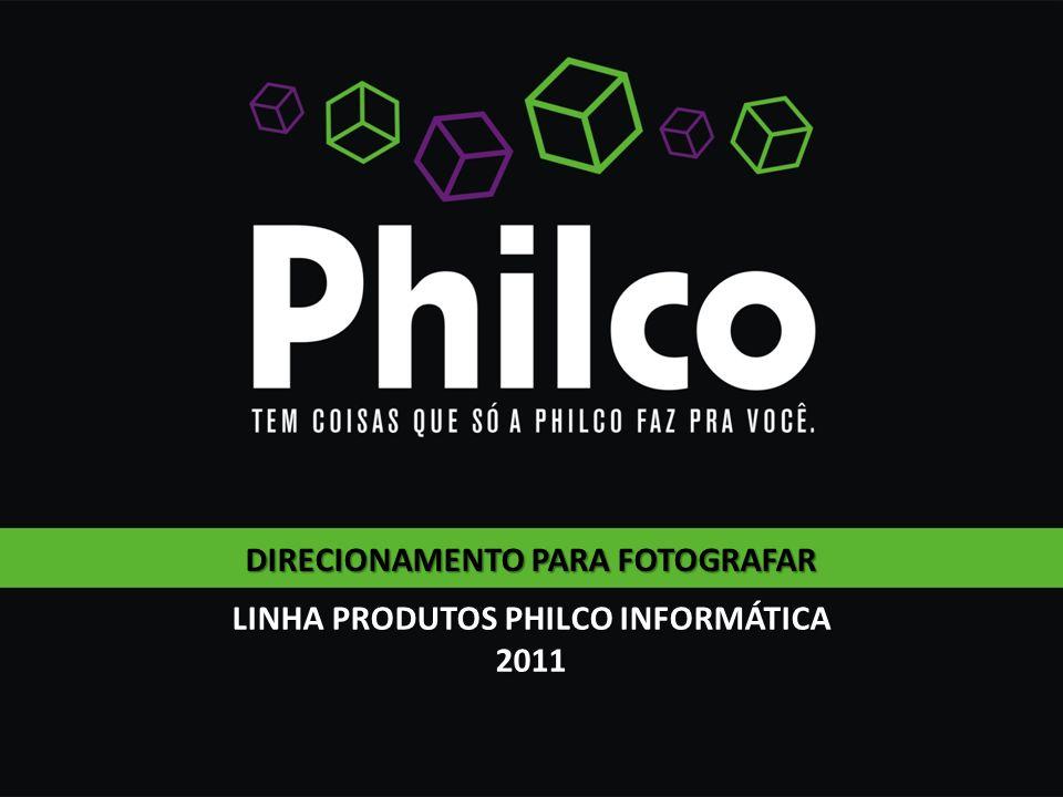DIRECIONAMENTO PARA FOTOGRAFAR LINHA PRODUTOS PHILCO INFORMÁTICA 2011
