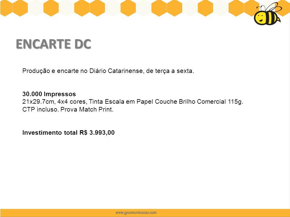 ENCARTE DC Produção e encarte no Diário Catarinense, de terça a sexta. 30.000 Impressos 21x29.7cm, 4x4 cores, Tinta Escala em Papel Couche Brilho Come