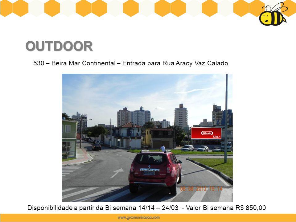 OUTDOOR 530 – Beira Mar Continental – Entrada para Rua Aracy Vaz Calado. Disponibilidade a partir da Bi semana 14/14 – 24/03 - Valor Bi semana R$ 850,
