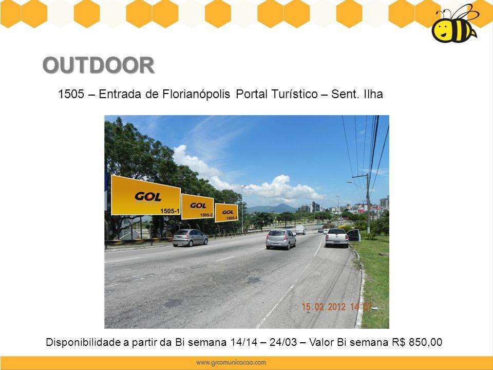 OUTDOOR 1505 – Entrada de Florianópolis Portal Turístico – Sent. Ilha Disponibilidade a partir da Bi semana 14/14 – 24/03 – Valor Bi semana R$ 850,00