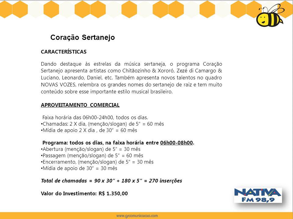 Coração Sertanejo CARACTERÍSTICAS Dando destaque às estrelas da música sertaneja, o programa Coração Sertanejo apresenta artistas como Chitãozinho & X