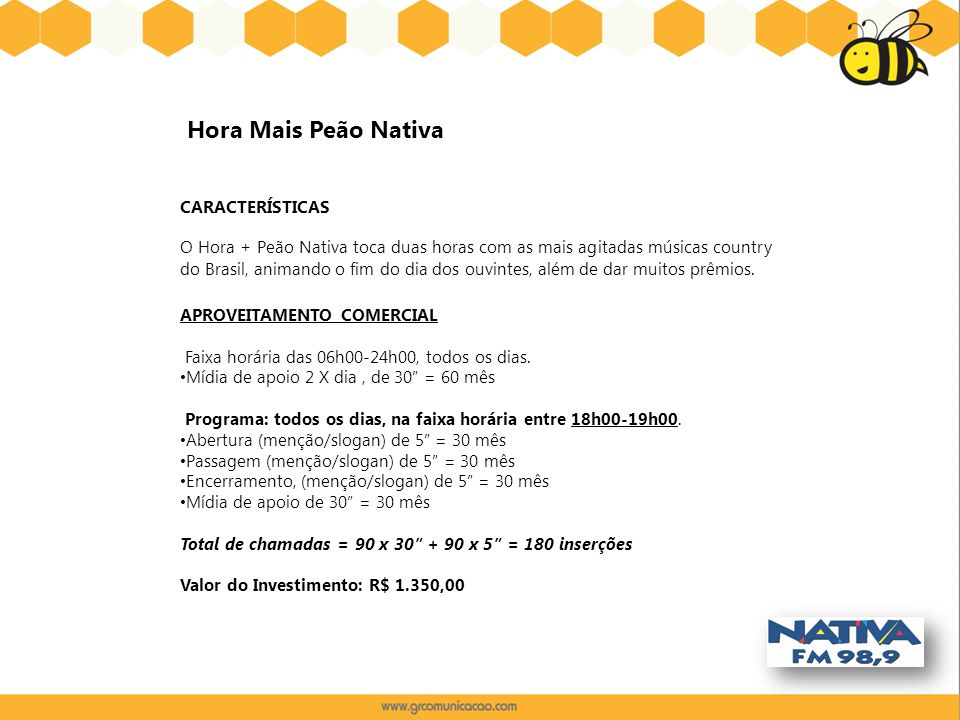 CARACTERÍSTICAS O Hora + Peão Nativa toca duas horas com as mais agitadas músicas country do Brasil, animando o fim do dia dos ouvintes, além de dar m