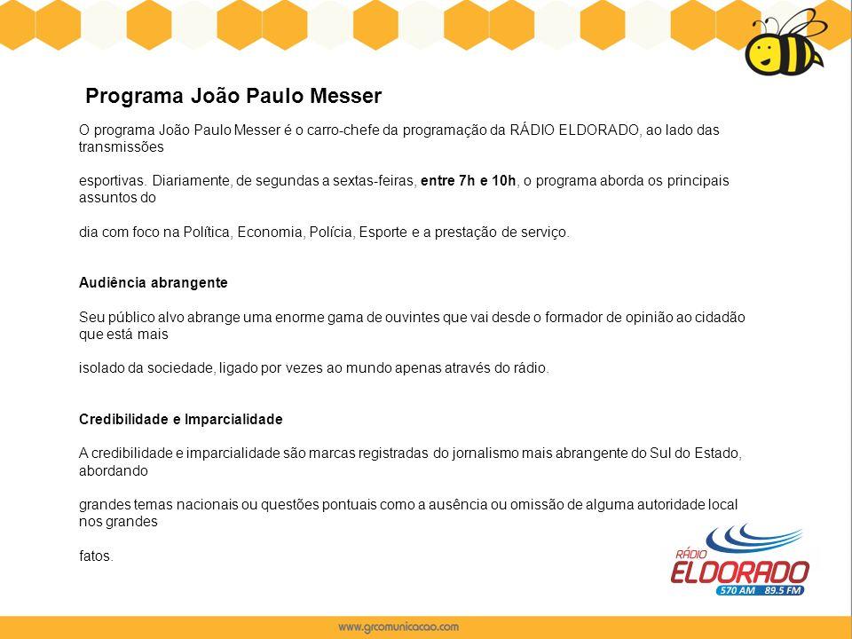 O programa João Paulo Messer é o carro-chefe da programação da RÁDIO ELDORADO, ao lado das transmissões esportivas. Diariamente, de segundas a sextas-